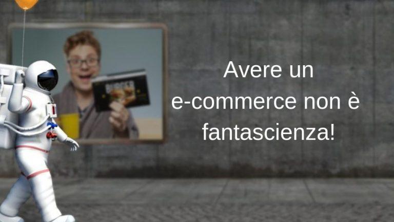 Avere un e-commerce non è fantascienza!